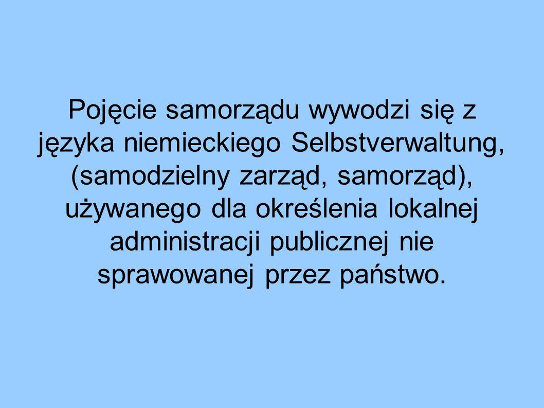Pojęcie samorządu wywodzi się z języka niemieckiego Selbstverwaltung, (samodzielny zarząd, samorząd), używanego dla określenia lokalnej administracji publicznej nie sprawowanej przez państwo.