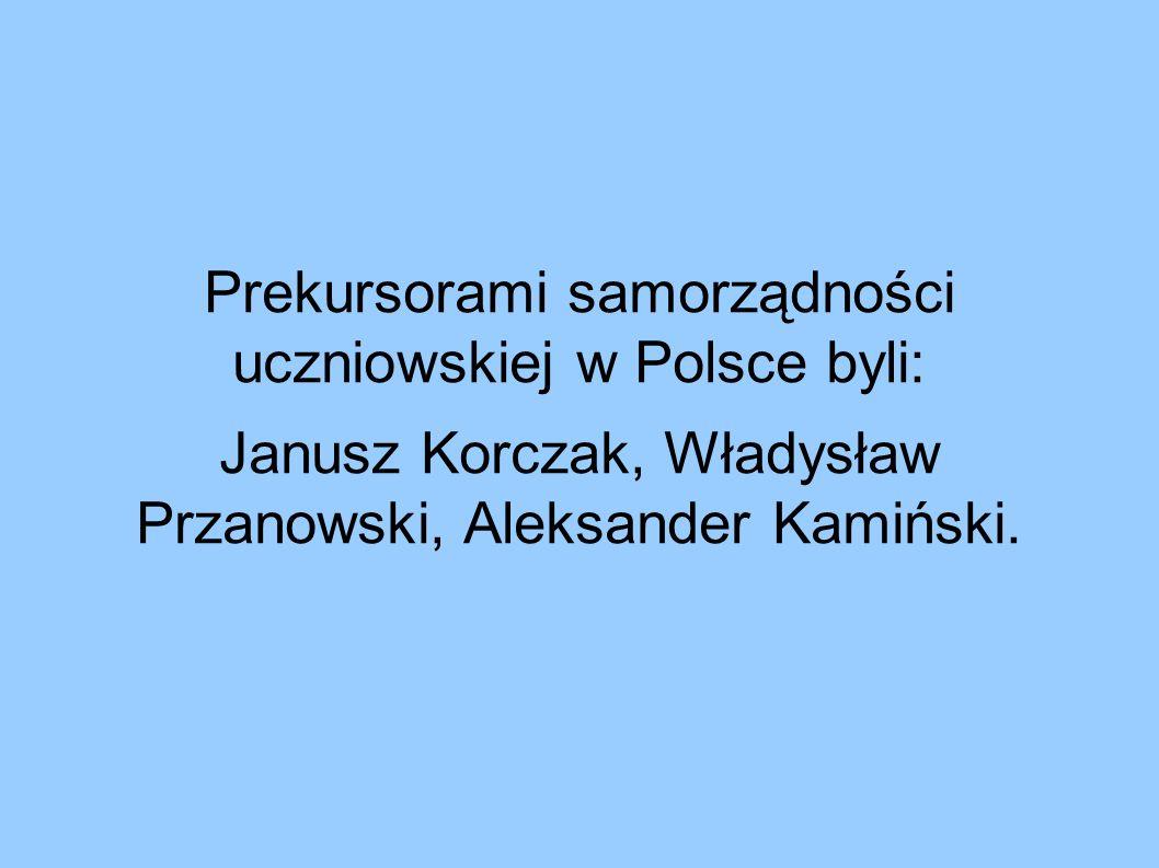 Prekursorami samorządności uczniowskiej w Polsce byli: Janusz Korczak, Władysław Przanowski, Aleksander Kamiński.