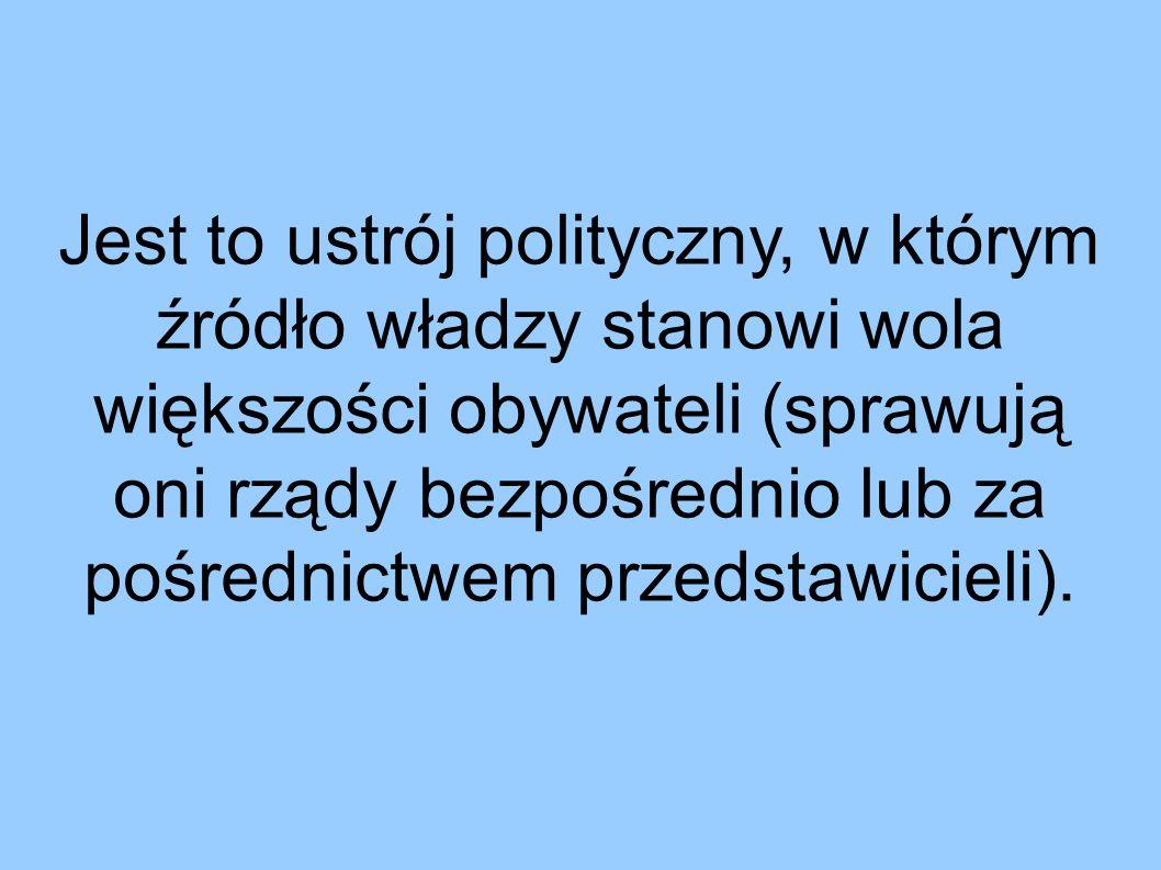 Jest to ustrój polityczny, w którym źródło władzy stanowi wola większości obywateli (sprawują oni rządy bezpośrednio lub za pośrednictwem przedstawicieli).