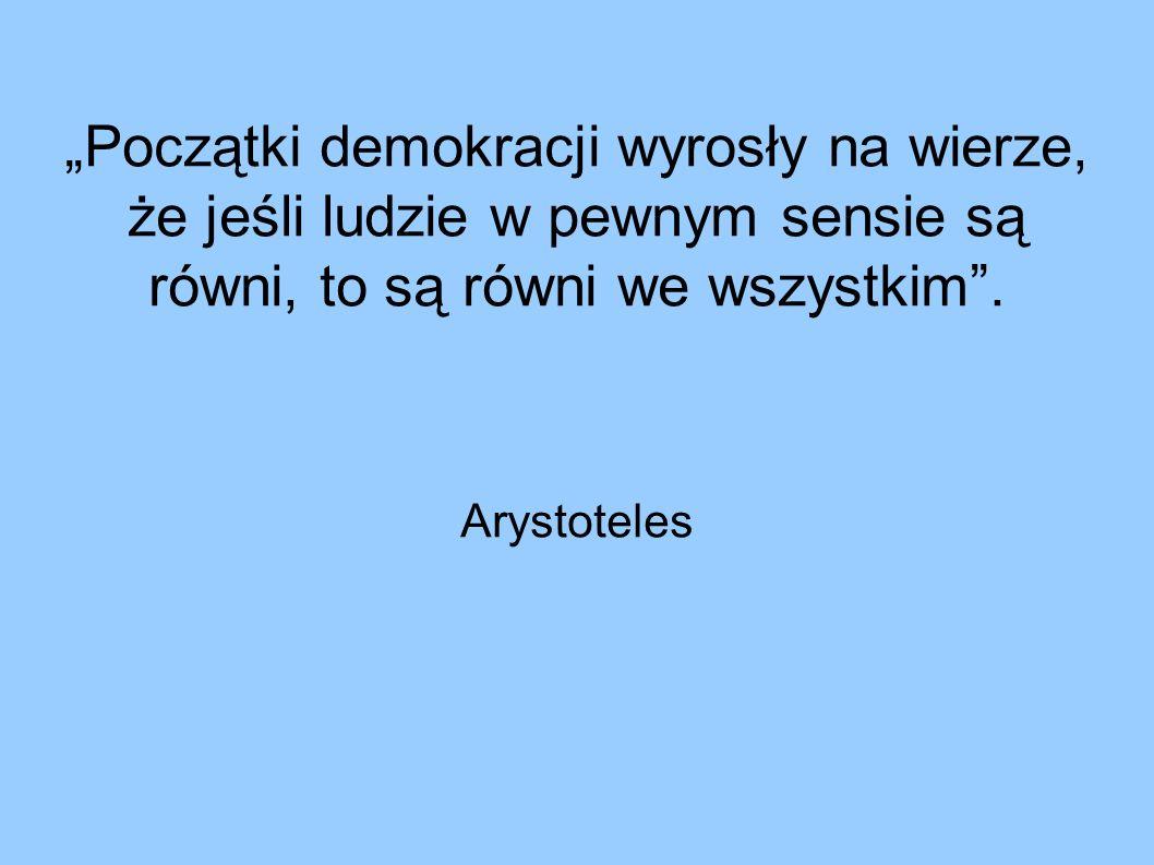 """""""Początki demokracji wyrosły na wierze, że jeśli ludzie w pewnym sensie są równi, to są równi we wszystkim ."""