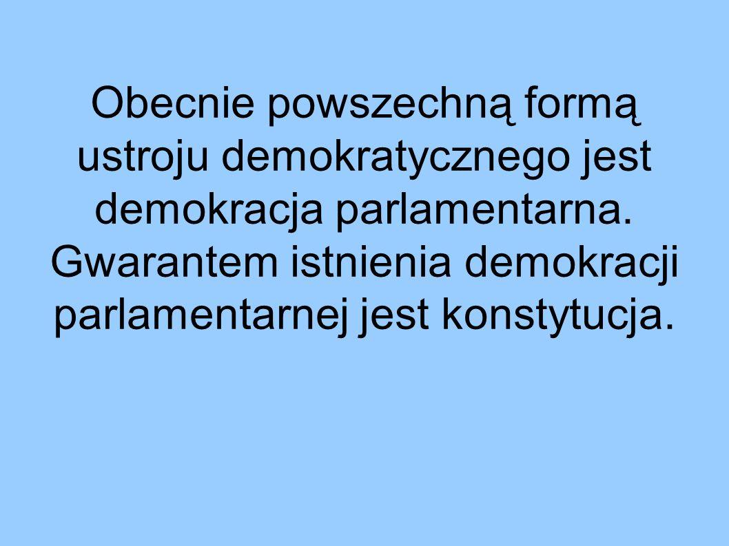 Obecnie powszechną formą ustroju demokratycznego jest demokracja parlamentarna.