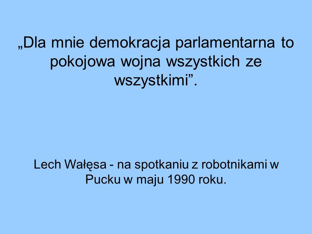 """""""Dla mnie demokracja parlamentarna to pokojowa wojna wszystkich ze wszystkimi ."""