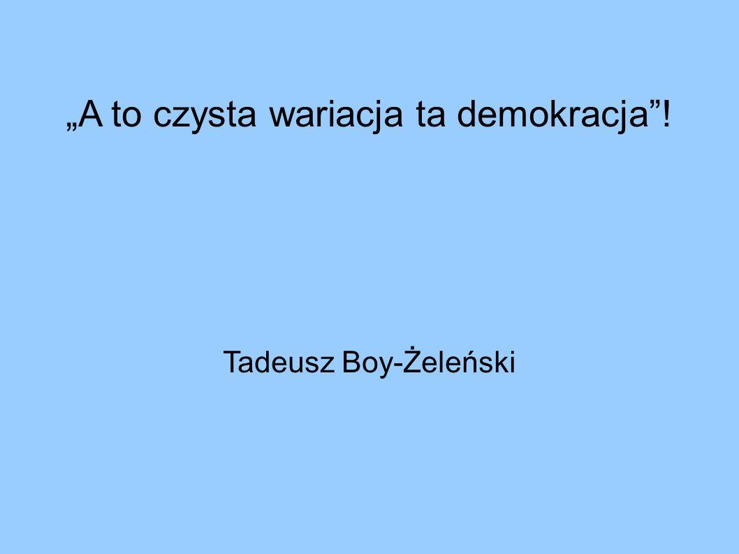 """""""A to czysta wariacja ta demokracja ! Tadeusz Boy-Żeleński"""