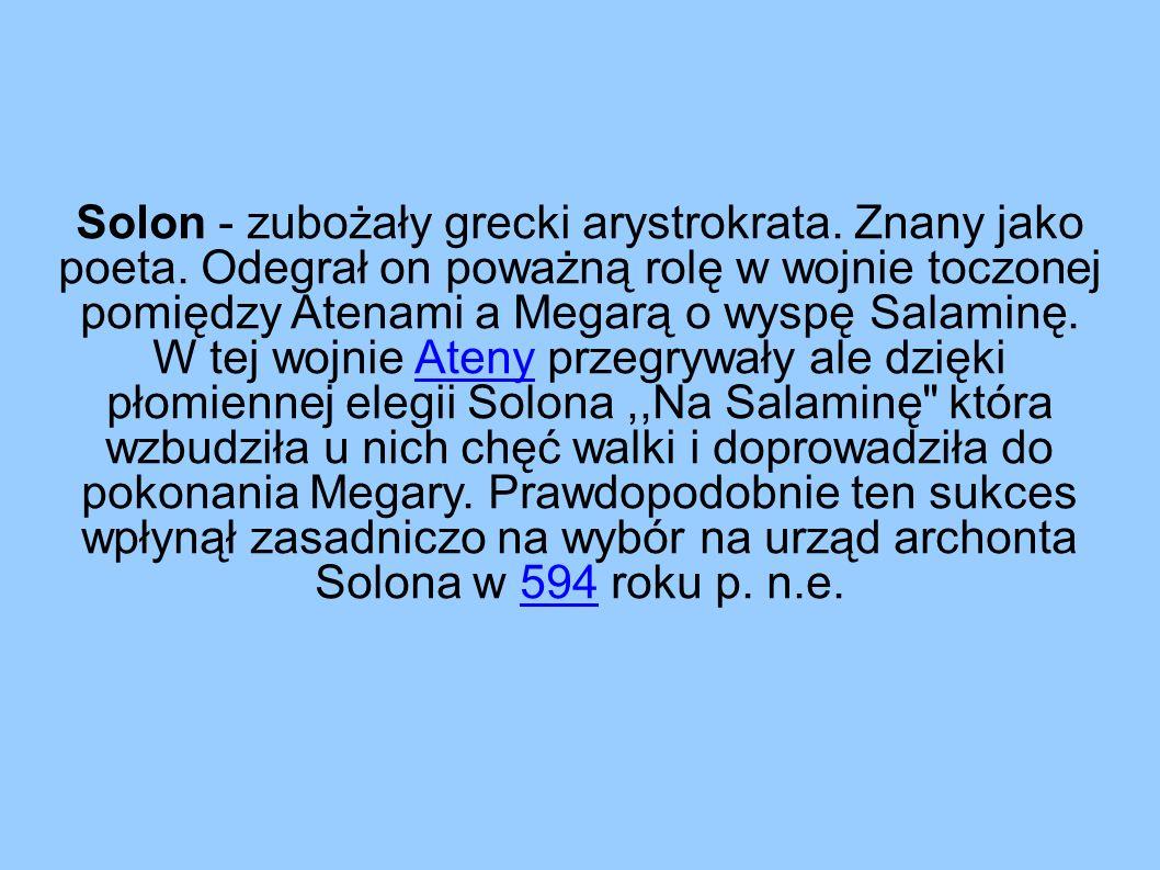 Solon - zubożały grecki arystrokrata. Znany jako poeta.