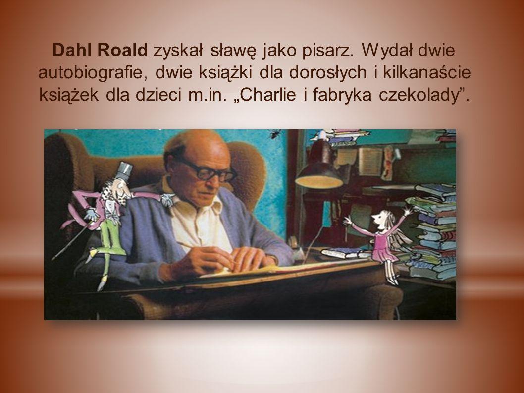 Dahl Roald zyskał sławę jako pisarz.