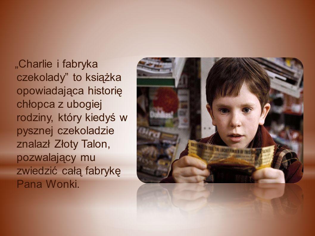 """""""Charlie i fabryka czekolady to książka opowiadająca historię chłopca z ubogiej rodziny, który kiedyś w pysznej czekoladzie znalazł Złoty Talon, pozwalający mu zwiedzić całą fabrykę Pana Wonki."""