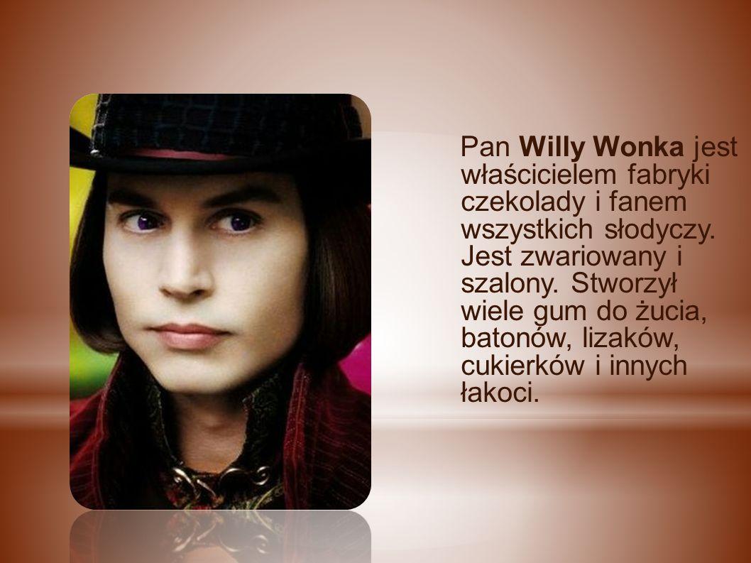 Pan Willy Wonka jest właścicielem fabryki czekolady i fanem wszystkich słodyczy.