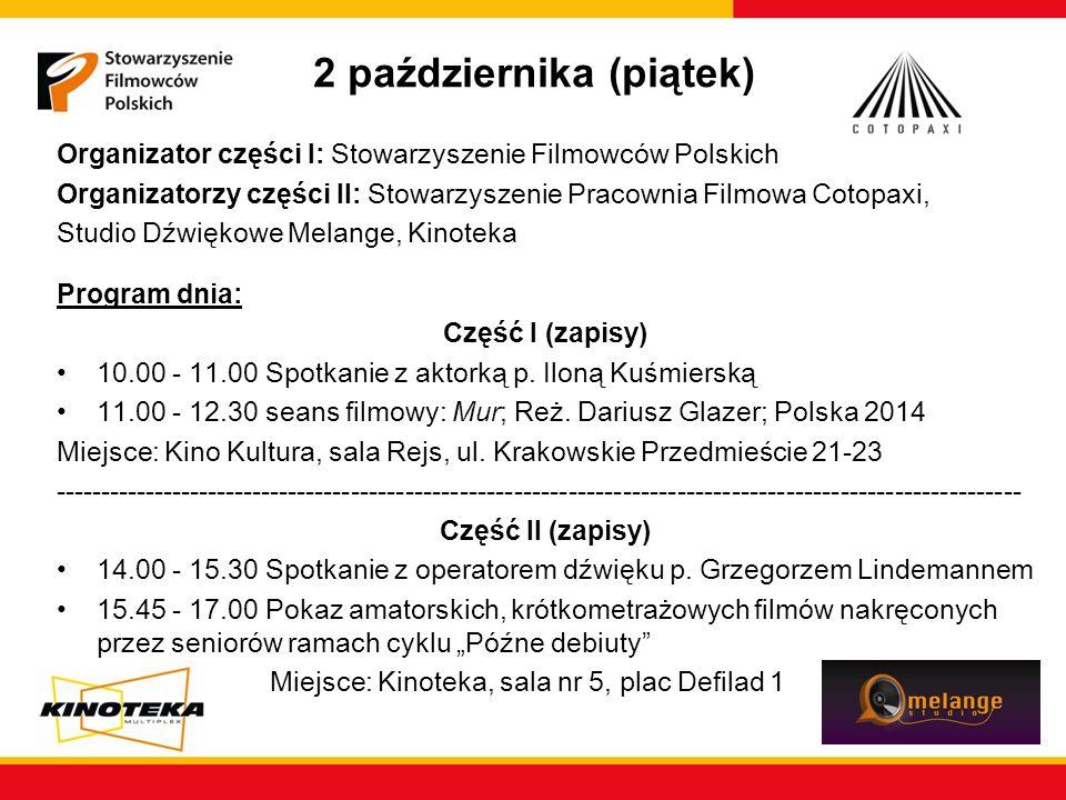 2 października (piątek) Organizator części I: Stowarzyszenie Filmowców Polskich Organizatorzy części II: Stowarzyszenie Pracownia Filmowa Cotopaxi, St