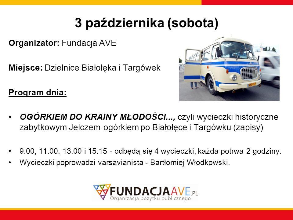 3 października (sobota) Organizator: Fundacja AVE Miejsce: Dzielnice Białołęka i Targówek Program dnia: OGÓRKIEM DO KRAINY MŁODOŚCI..., czyli wycieczk