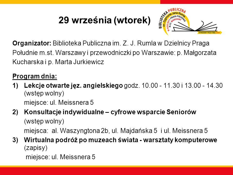 29 września (wtorek) Organizator: Biblioteka Publiczna im. Z. J. Rumla w Dzielnicy Praga Południe m.st. Warszawy i przewodniczki po Warszawie: p. Małg
