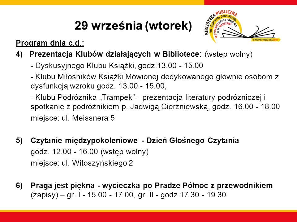 29 września (wtorek) Program dnia c.d.: 4) Prezentacja Klubów działających w Bibliotece: (wstęp wolny) - Dyskusyjnego Klubu Książki, godz.13.00 - 15.0