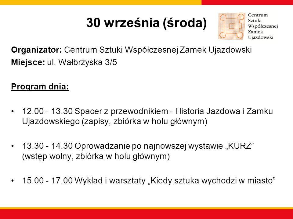 30 września (środa) Organizator: Centrum Sztuki Współczesnej Zamek Ujazdowski Miejsce: ul. Wałbrzyska 3/5 Program dnia: 12.00 - 13.30 Spacer z przewod