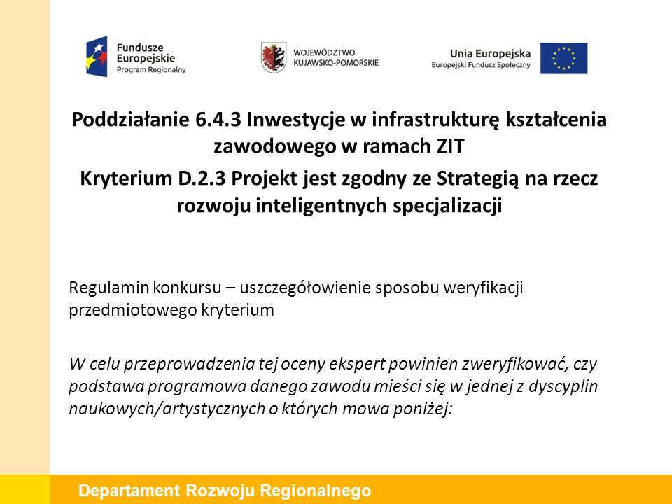 Departament Rozwoju Regionalnego Kryterium D.2.6 (uwaga MR oraz KE): D.2.6 Projekt zakłada działania, które nie niosą za sobą zmian w zagospodarowaniu terenu oraz nie ingerują w bryłę zewnętrzną budynku Kryterium weryfikowane w oparciu o wniosek o dofinansowanie projektu.