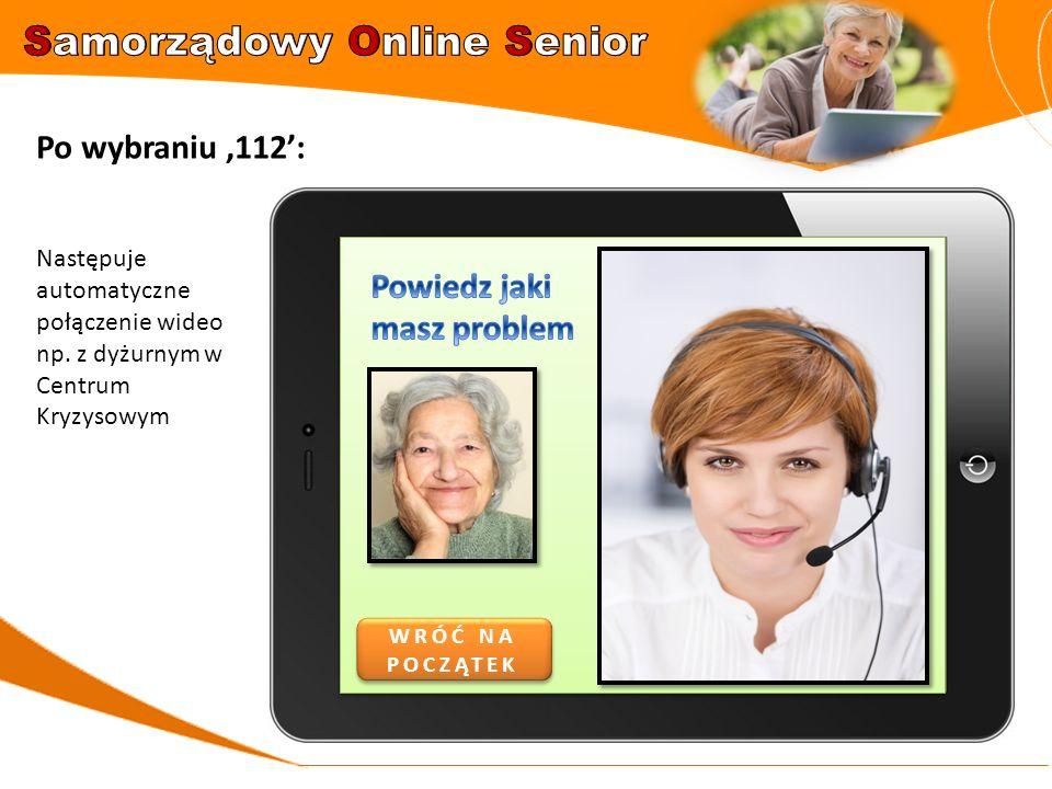 Po wybraniu '112': Następuje automatyczne połączenie wideo np. z dyżurnym w Centrum Kryzysowym WRÓĆ NA POCZĄTEK WRÓĆ NA POCZĄTEK