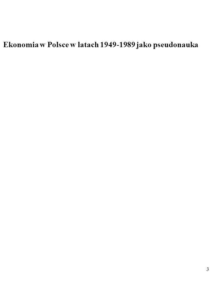 103 KOMENTARZ 2) O niezmiennej naturze ekonomii politycznej w całym okresie PRL (prymat marksizmu, cenzura, zaburzenia selekcji teorii i ludzi, indoktrynacja, nikły dorobek tej ekonomii).