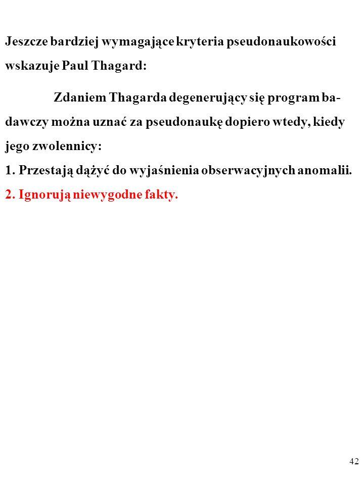 41 Zdaniem Thagarda degenerujący się program ba- dawczy można uznać za pseudonaukę dopiero wtedy, kiedy jego zwolennicy: 1.