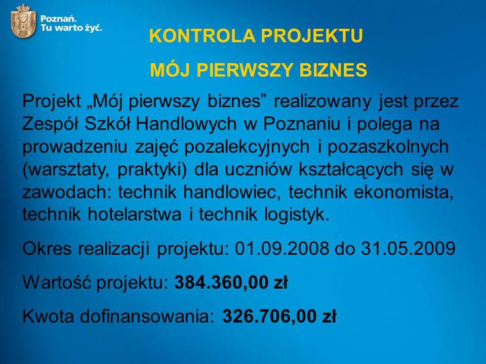"""KONTROLA PROJEKTU MÓJ PIERWSZY BIZNES Projekt """"Mój pierwszy biznes"""" realizowany jest przez Zespół Szkół Handlowych w Poznaniu i polega na prowadzeniu"""