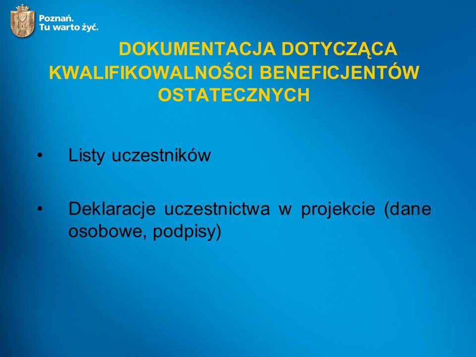 DOKUMENTACJA DOTYCZĄCA KWALIFIKOWALNOŚCI BENEFICJENTÓW OSTATECZNYCH Listy uczestników Deklaracje uczestnictwa w projekcie (dane osobowe, podpisy)