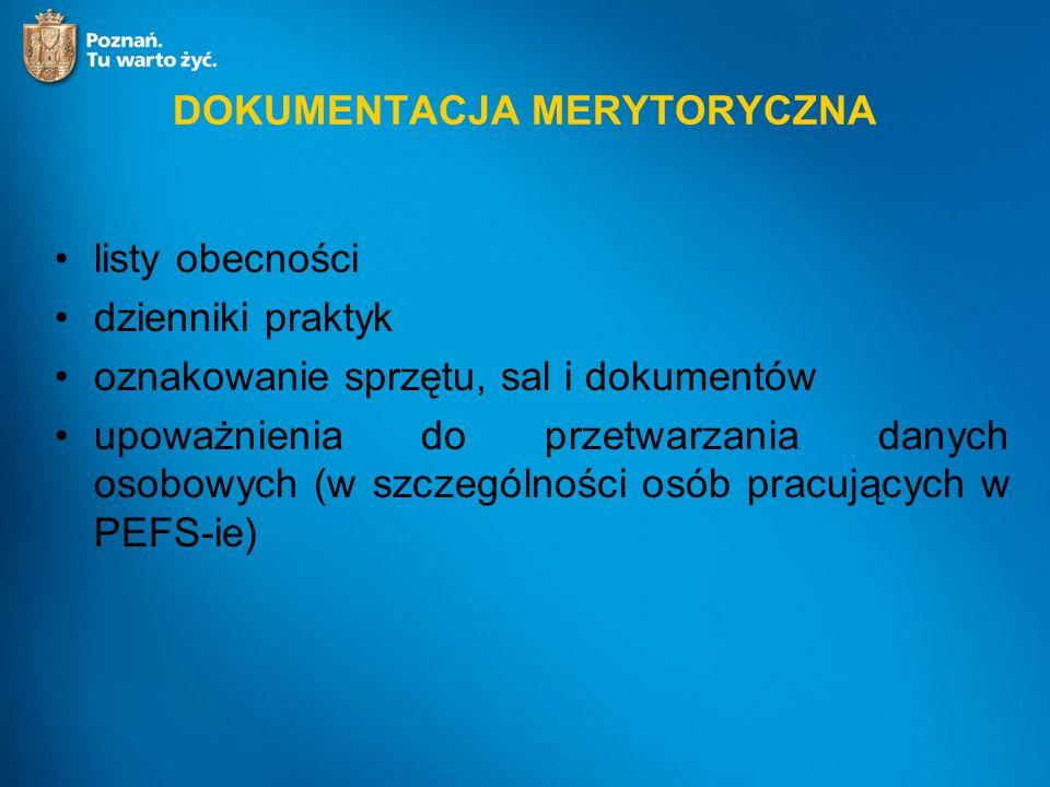 DOKUMENTACJA MERYTORYCZNA listy obecności dzienniki praktyk oznakowanie sprzętu, sal i dokumentów upoważnienia do przetwarzania danych osobowych (w szczególności osób pracujących w PEFS-ie)