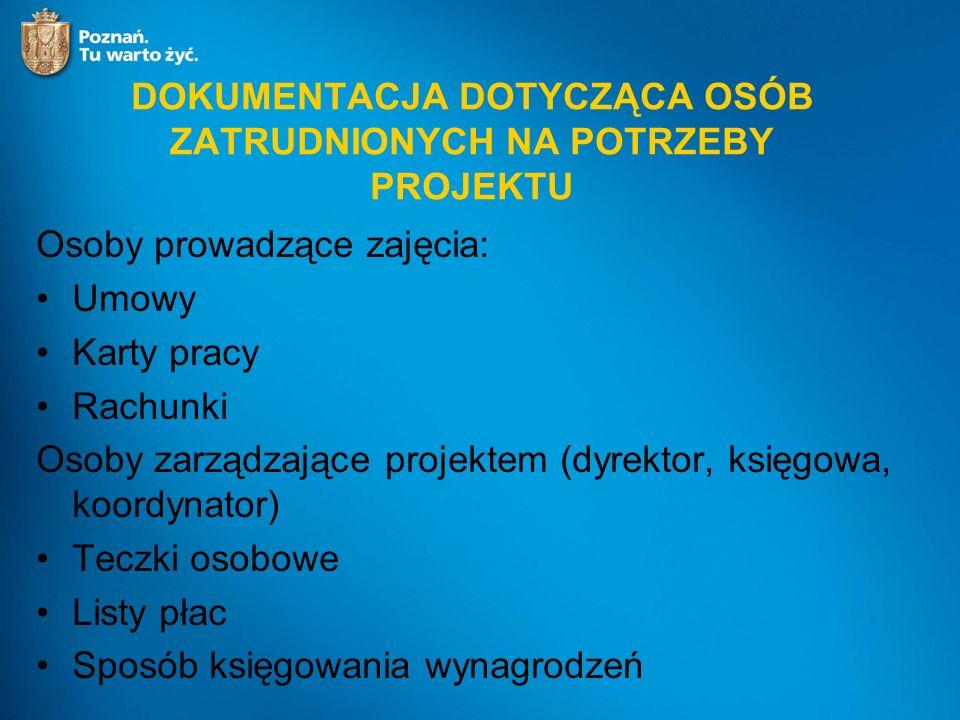 DOKUMENTACJA DOTYCZĄCA OSÓB ZATRUDNIONYCH NA POTRZEBY PROJEKTU Osoby prowadzące zajęcia: Umowy Karty pracy Rachunki Osoby zarządzające projektem (dyre