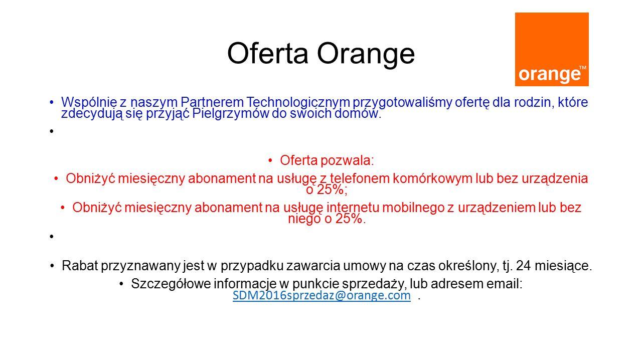 Oferta Orange Wspólnie z naszym Partnerem Technologicznym przygotowaliśmy ofertę dla rodzin, które zdecydują się przyjąć Pielgrzymów do swoich domów.