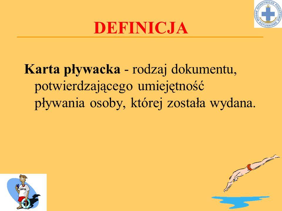 DEFINICJA Karta pływacka - rodzaj dokumentu, potwierdzającego umiejętność pływania osoby, której została wydana.