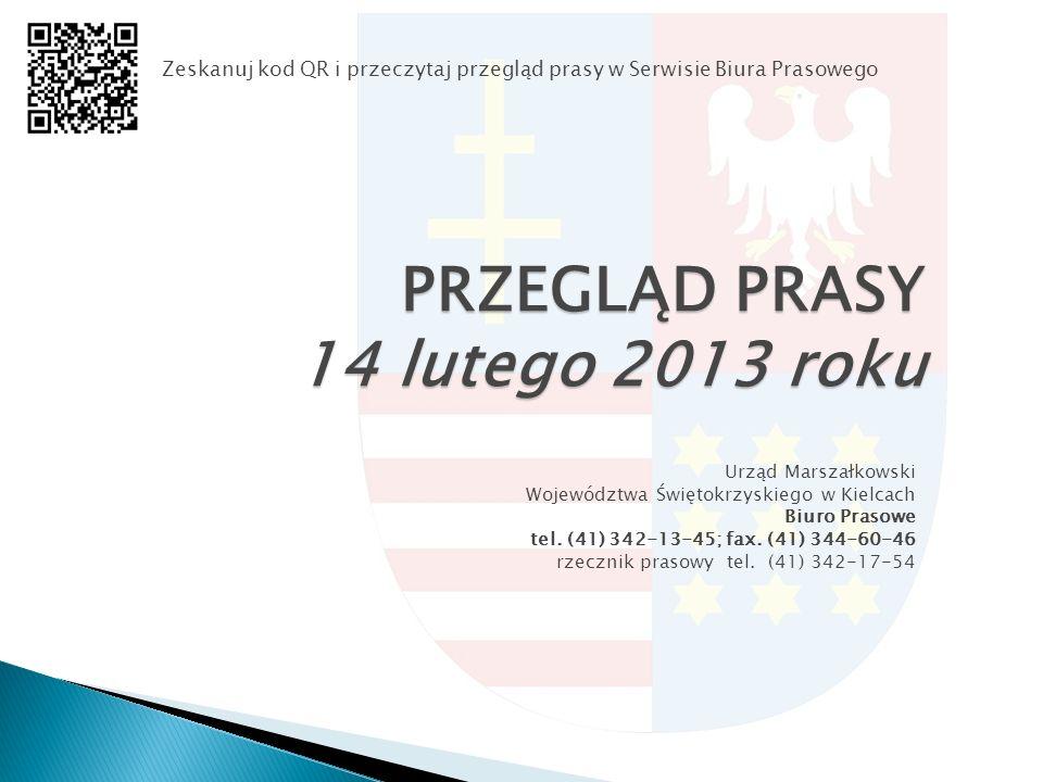 PRZEGLĄD PRASY 14 lutego 2013 roku Urząd Marszałkowski Województwa Świętokrzyskiego w Kielcach Biuro Prasowe tel.