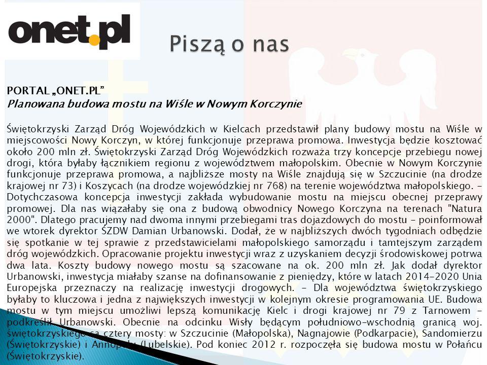 """PORTAL """"ONET.PL Planowana budowa mostu na Wiśle w Nowym Korczynie Świętokrzyski Zarząd Dróg Wojewódzkich w Kielcach przedstawił plany budowy mostu na Wiśle w miejscowości Nowy Korczyn, w której funkcjonuje przeprawa promowa."""