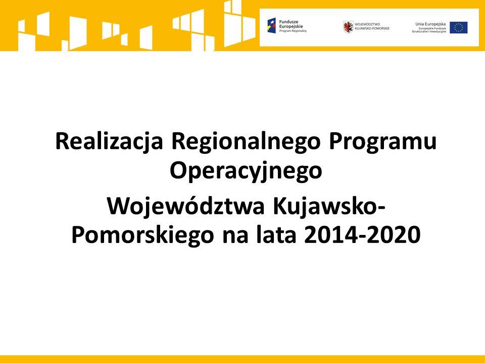 Realizacja Regionalnego Programu Operacyjnego Województwa Kujawsko- Pomorskiego na lata 2014-2020