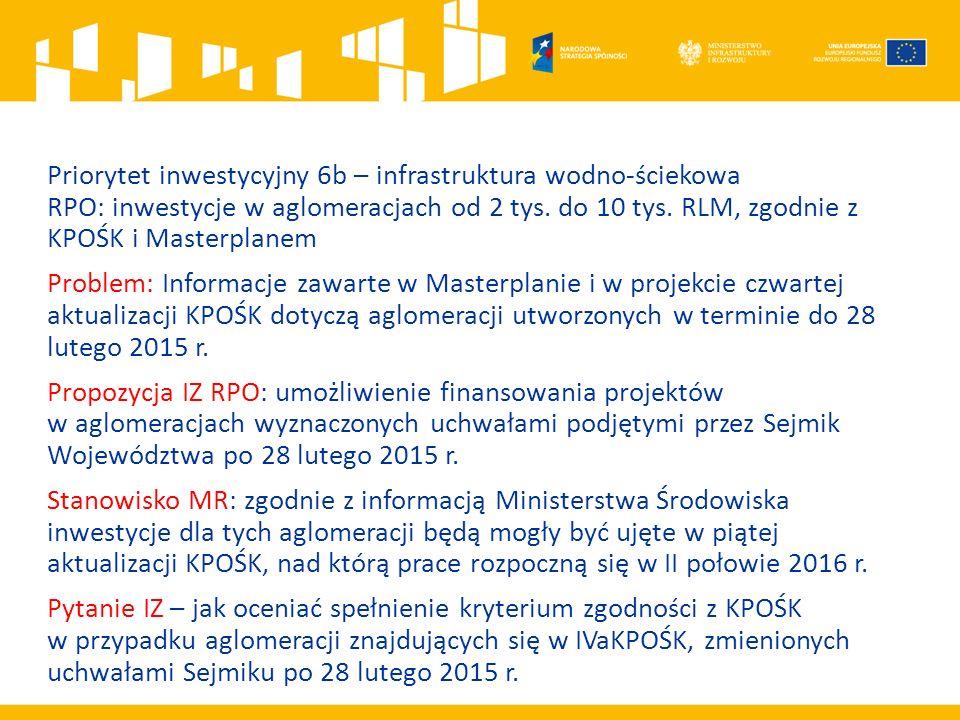 Priorytet inwestycyjny 6b – infrastruktura wodno-ściekowa RPO: inwestycje w aglomeracjach od 2 tys. do 10 tys. RLM, zgodnie z KPOŚK i Masterplanem Pro