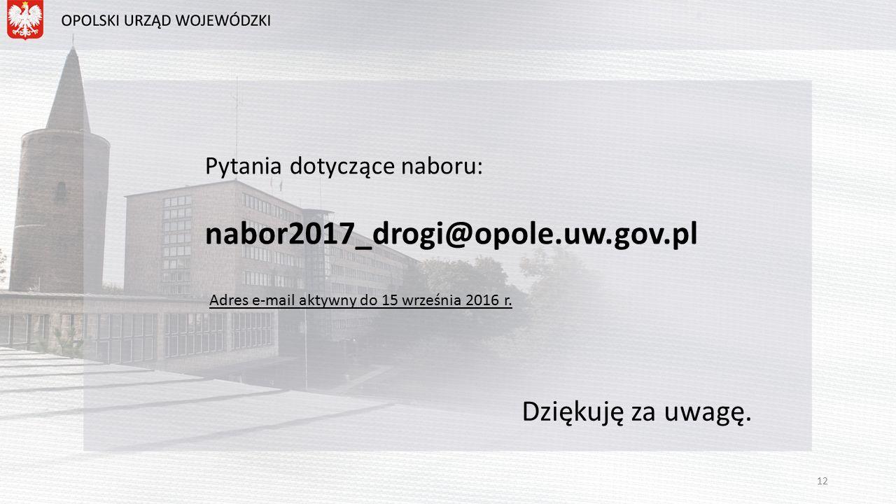 Pytania dotyczące naboru: nabor2017_drogi@opole.uw.gov.pl Adres e-mail aktywny do 15 września 2016 r.