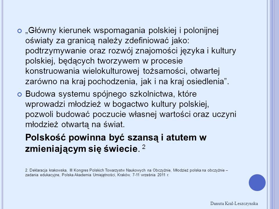 """""""Główny kierunek wspomagania polskiej i polonijnej oświaty za granicą należy zdefiniować jako: podtrzymywanie oraz rozwój znajomości języka i kultury"""