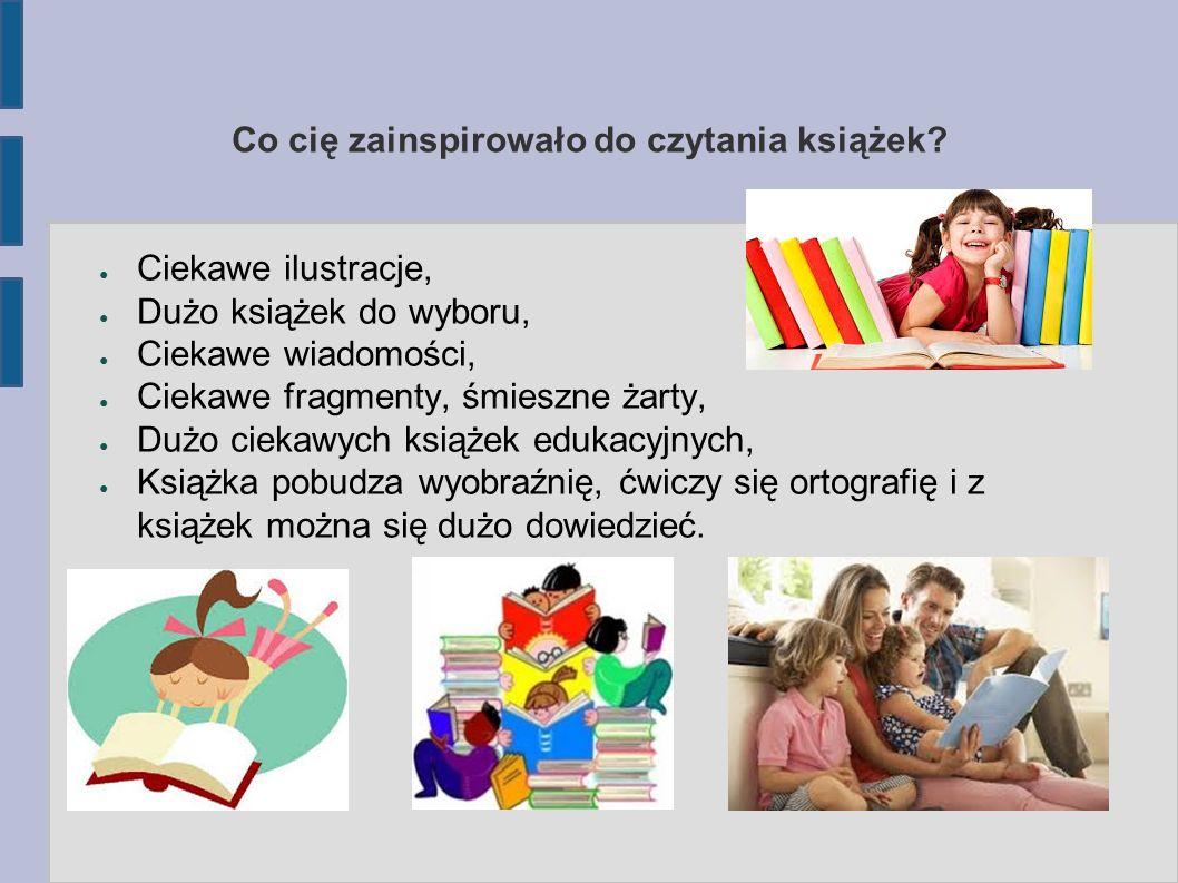Co cię zainspirowało do czytania książek.