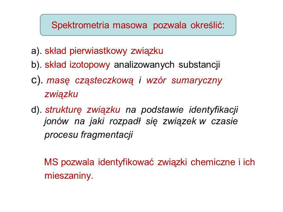 a). skład pierwiastkowy związku b). skład izotopowy analizowanych substancji c).