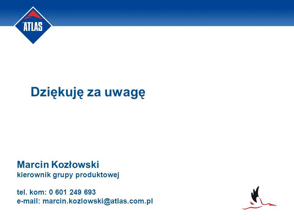 Dziękuję za uwagę Marcin Kozłowski kierownik grupy produktowej tel. kom: 0 601 249 693 e-mail: marcin.kozlowski@atlas.com.pl