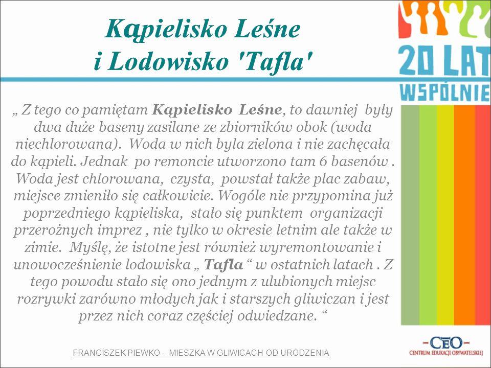 """K ą pielisko Leśne i Lodowisko Tafla """" Z tego co pamiętam Kąpielisko Leśne, to dawniej były dwa duże baseny zasilane ze zbiorników obok (woda niechlorowana)."""