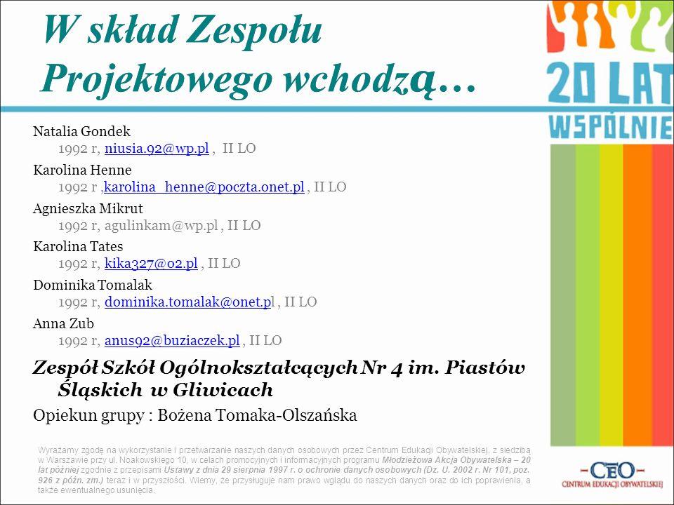 Natalia Gondek 1992 r, niusia.92@wp.pl, II LOniusia.92@wp.pl Karolina Henne 1992 r,karolina_henne@poczta.onet.pl, II LOkarolina_henne@poczta.onet.pl A