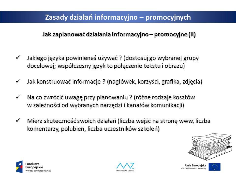 Zasady działań informacyjno – promocyjnych Jak zaplanować działania informacyjno – promocyjne (II) Jakiego języka powinieneś używać .