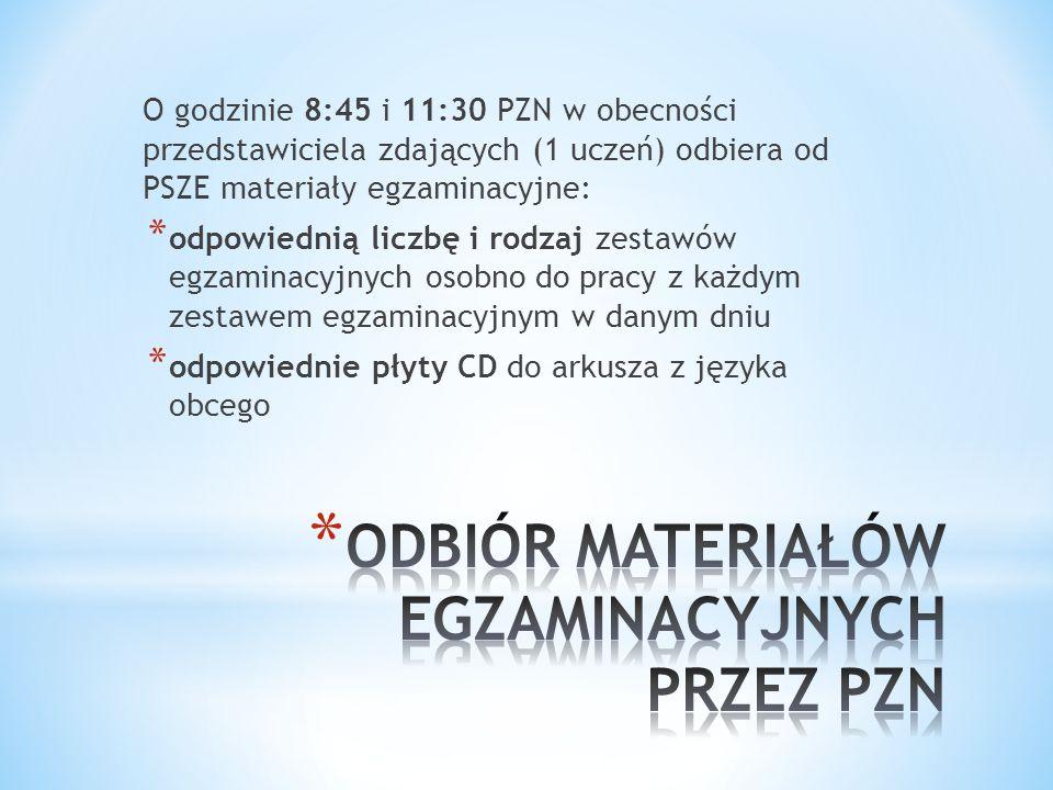 O godzinie 8:45 i 11:30 PZN w obecności przedstawiciela zdających (1 uczeń) odbiera od PSZE materiały egzaminacyjne: * odpowiednią liczbę i rodzaj zestawów egzaminacyjnych osobno do pracy z każdym zestawem egzaminacyjnym w danym dniu * odpowiednie płyty CD do arkusza z języka obcego