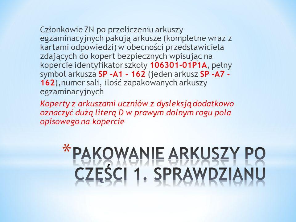Członkowie ZN po przeliczeniu arkuszy egzaminacyjnych pakują arkusze (kompletne wraz z kartami odpowiedzi) w obecności przedstawiciela zdających do kopert bezpiecznych wpisując na kopercie identyfikator szkoły 106301-01P1A, pełny symbol arkusza SP -A1 - 162 (jeden arkusz SP -A7 - 162),numer sali, ilość zapakowanych arkuszy egzaminacyjnych Koperty z arkuszami uczniów z dysleksją dodatkowo oznaczyć dużą literą D w prawym dolnym rogu pola opisowego na kopercie