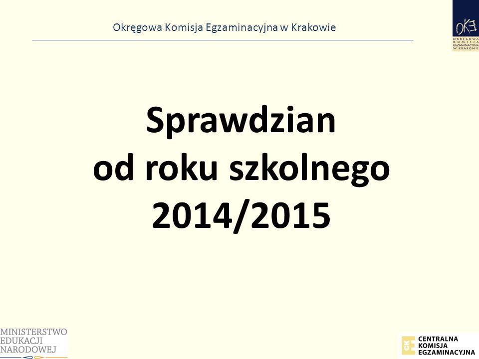 Okręgowa Komisja Egzaminacyjna w Krakowie Zmiany w sprawdzianie od 2015 r.