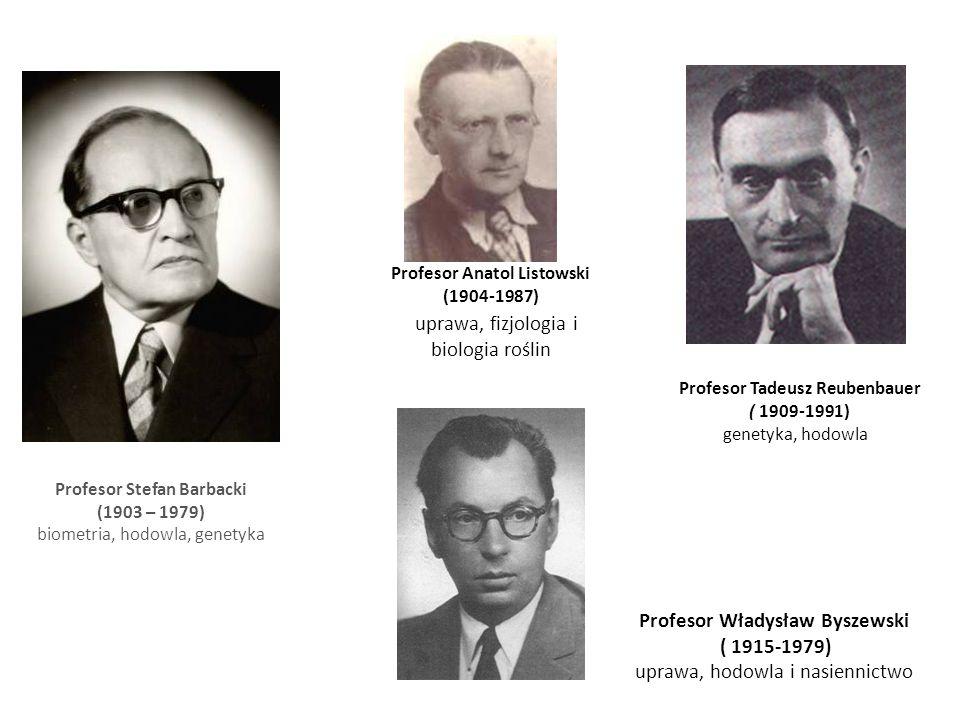 Profesor Stefan Barbacki (1903 – 1979) biometria, hodowla, genetyka Profesor Anatol Listowski (1904-1987) uprawa, fizjologia i biologia roślin Profesor Tadeusz Reubenbauer ( 1909-1991) genetyka, hodowla Profesor Władysław Byszewski ( 1915-1979) uprawa, hodowla i nasiennictwo