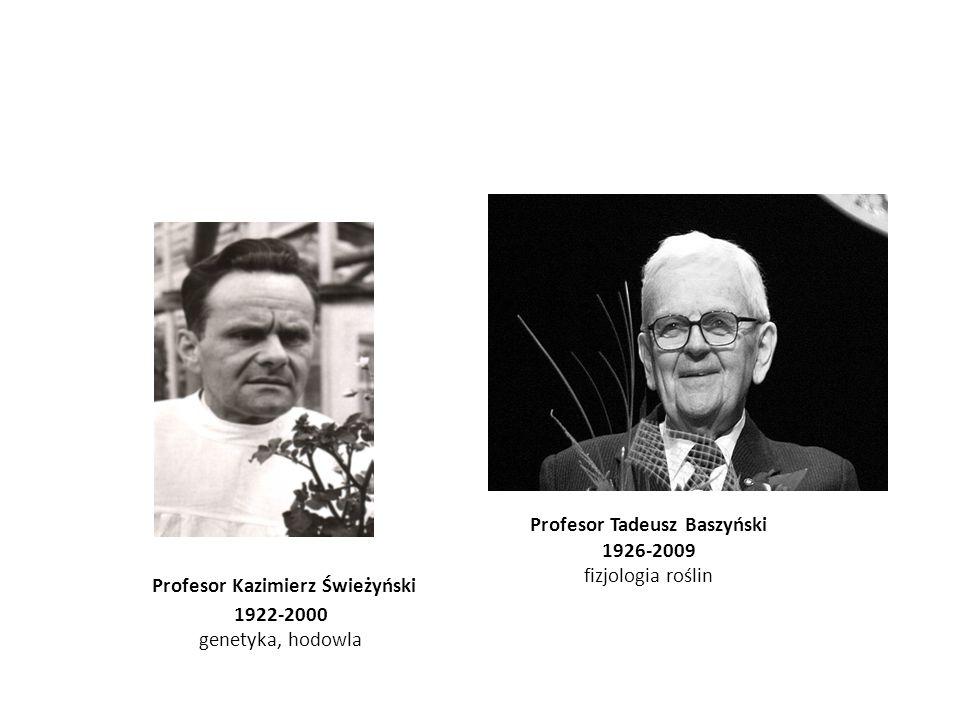 Profesor Tadeusz Baszyński 1926-2009 fizjologia roślin Profesor Kazimierz Świeżyński 1922-2000 genetyka, hodowla