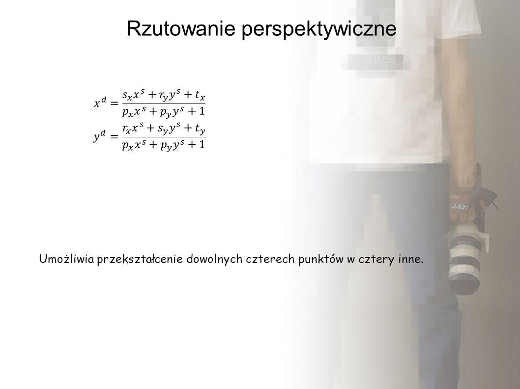 Rzutowanie perspektywiczne Umożliwia przekształcenie dowolnych czterech punktów w cztery inne.