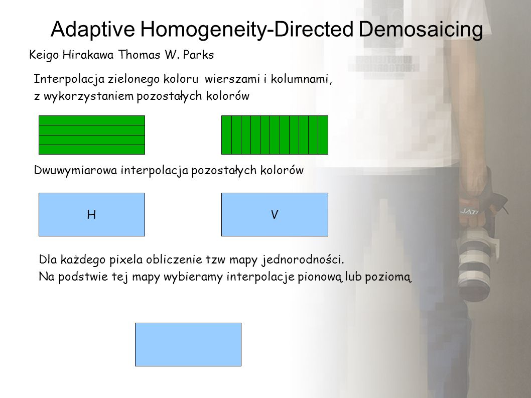 Adaptive Homogeneity-Directed Demosaicing Keigo Hirakawa Thomas W.