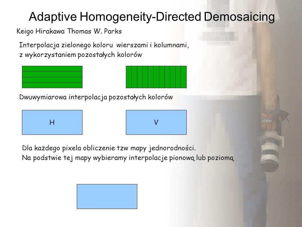 Adaptive Homogeneity-Directed Demosaicing Keigo Hirakawa Thomas W. Parks Interpolacja zielonego koloru wierszami i kolumnami, z wykorzystaniem pozosta
