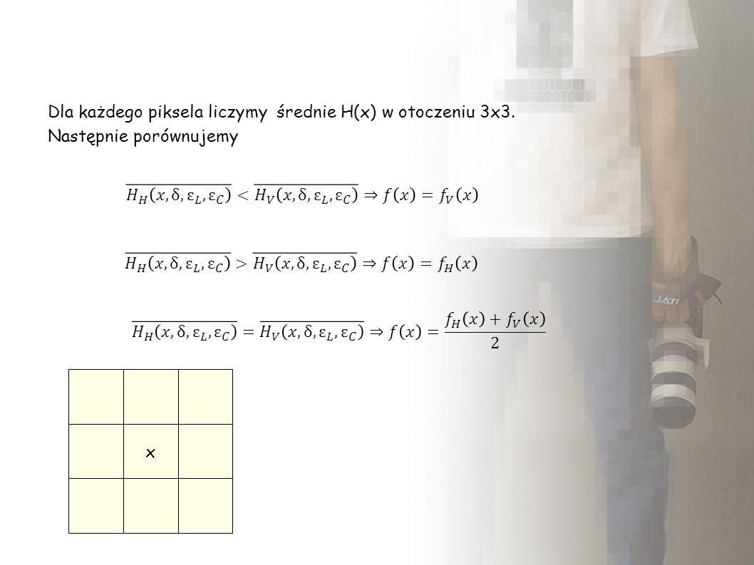 Dla każdego piksela liczymy średnie H(x) w otoczeniu 3x3. Następnie porównujemy x