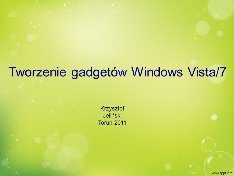 Tworzenie gadgetów Windows Vista/7 Krzysztof Jeliński Toruń 2011