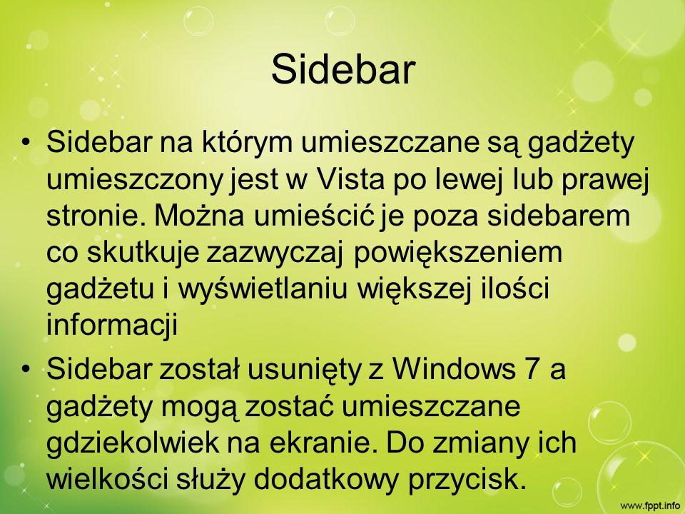 Sidebar Sidebar na którym umieszczane są gadżety umieszczony jest w Vista po lewej lub prawej stronie.
