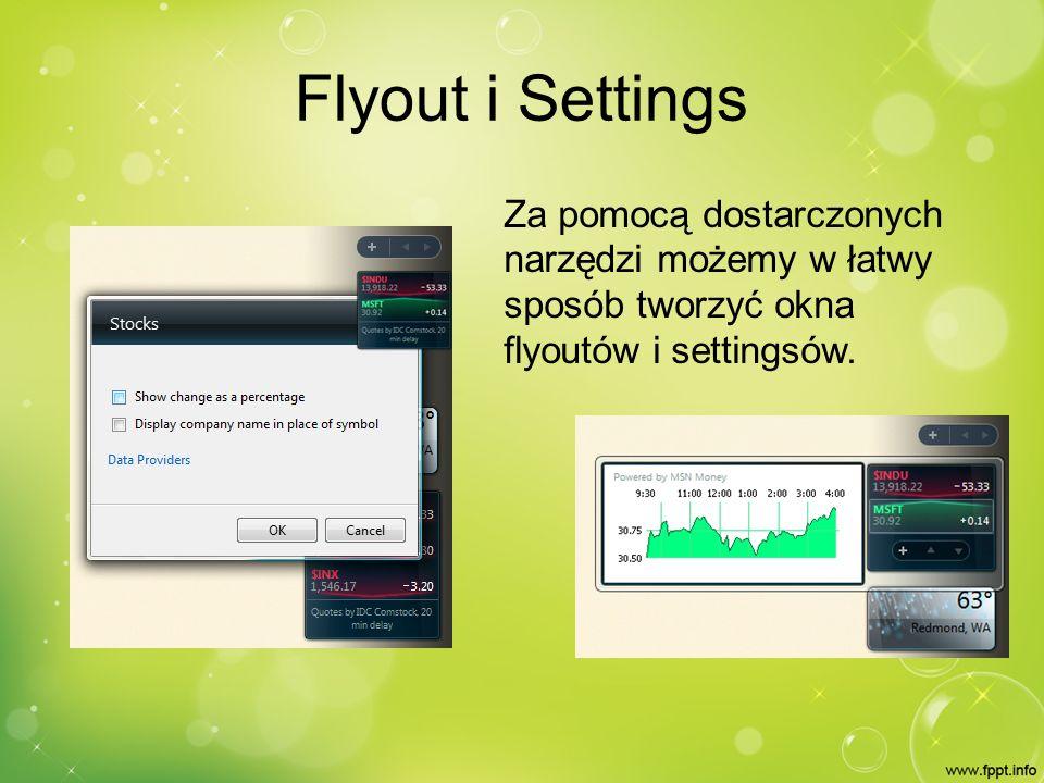 Flyout i Settings Za pomocą dostarczonych narzędzi możemy w łatwy sposób tworzyć okna flyoutów i settingsów.